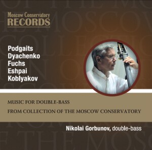 PODGAITS - DYACHENKO - FUCHS - ESHPAI - KOBLYAKOV - Music for Double-bass - Nikolai Gorbunov, double-bass