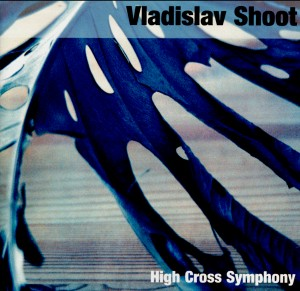 Vladislav Shoot - High Cross Symphony-Orchestra-World Premiere Recording