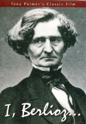 Tony Palmer's Film About Hector Berlioz: I, Berlioz ...-Biography Movie-Documentary