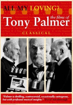 All My Loving? The films of Tony Palmer, Classical-Documentary