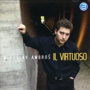 Miroslav Ambroš, violin - Il Virtuoso: Sarasate -  Paganini - Bodorová - Wieniawski - Spohr - Suk...-Piano and Violin-Violin Recital