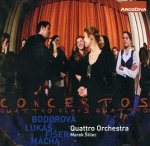 Concertos - Quattro Plays Quattro - S. Bodorova: Concerto dei Fiori / Z. Lukas.: Concerto grosso / L. Fiser: Amoroso / O. Macha: Variations (Quattro Orchestra -Štilec)-Violin and Orchestra-Concertos