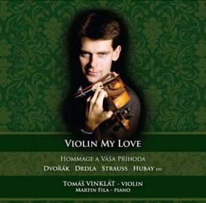 VIOLIN MY LOVE - J. HUBAY - E. ELGAR - STRAUSS - S. RACHMANINOV - SARASATE - DRDLA - E. POLDINI - A. DVORAK - T.Vinklat, violin - M.Fila, piano-Piano and Violin-Chamber Music