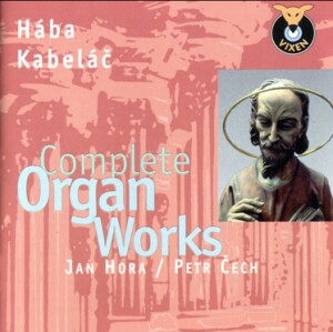 Hába - Kabeláč: Complete Organ Works - Jan Hora and Petr Čech, organ-Organ-Organ Collection